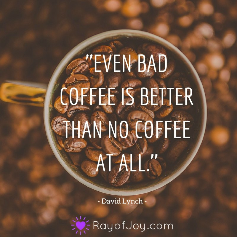 10 Funny Quotes About Coffee To Get You Through The Day Ray Of Joy