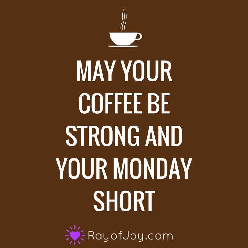 May Your Coffee Be Strong And Your Monday Short Ray Of Joy